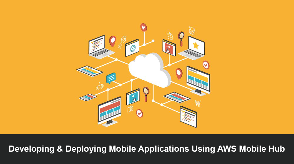 A New Approach: Mobile Apps Designed & Developed Using Serverless Architecture & AWS Mobile Hub