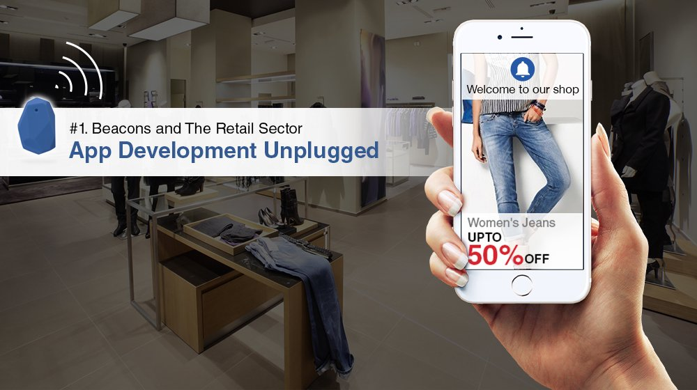 App Development Unplugged - Beacons Growing Influence In the Retail Sector