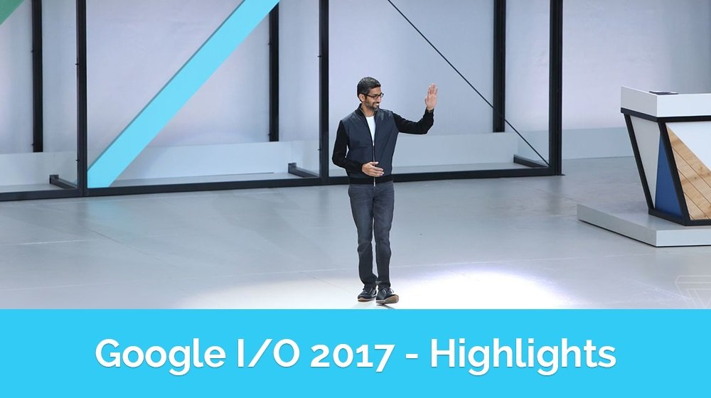 10 Things That Held Our Attention At Google I/O 2017