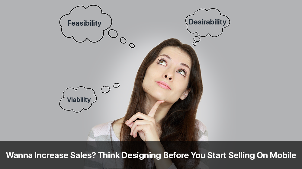 Wanna Increase Sales? Think Designing Before You Start Selling On Mobile