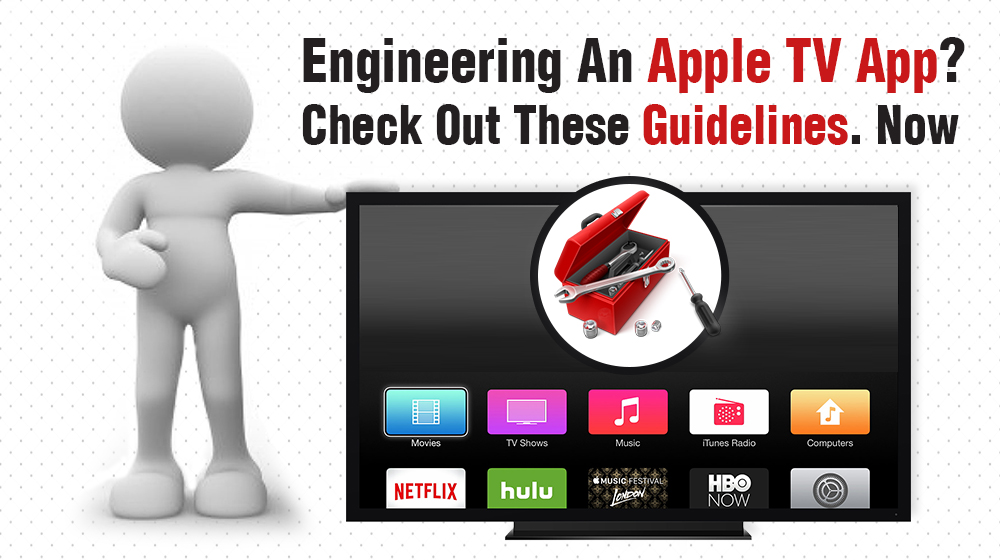 Engineering An Apple TV App: Peruse These 5 Basic Guidelines Without Fail