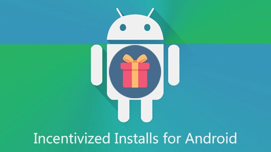 Why do you need incentivized installs for Android?