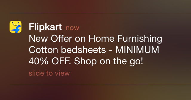 Flipkart app-notification. You get 2-3 of them every week. Most of them are about discounts and offers.