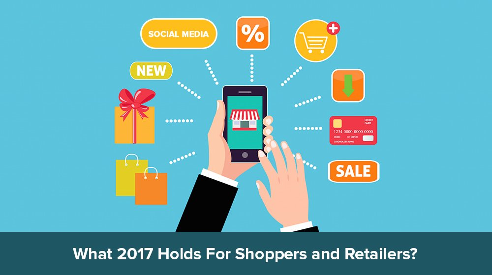 What 2017 Holds For Shoppers and Retailers?
