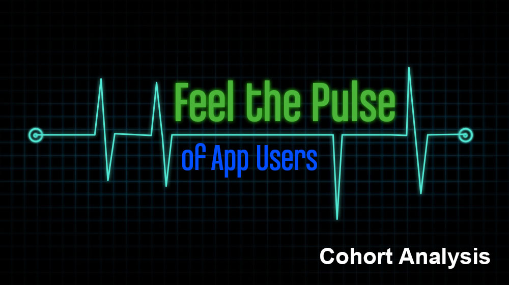 feel-the-pulse-of-app-users- cohort analysis