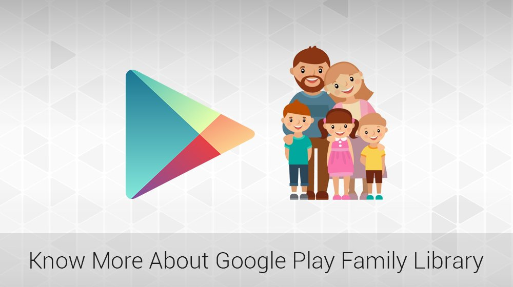 Google Play Family Library: Share the apps you buy from Google Play with your whole family