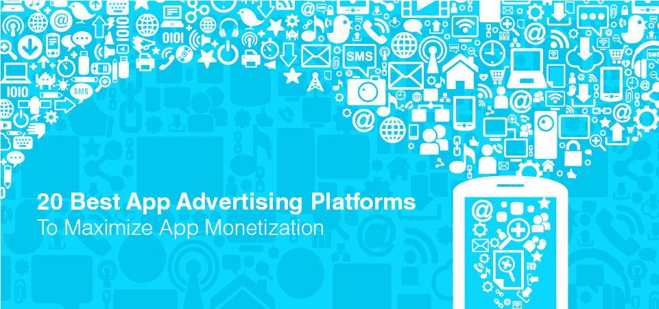 20 Best App Advertising Platforms to Maximize App Monetization