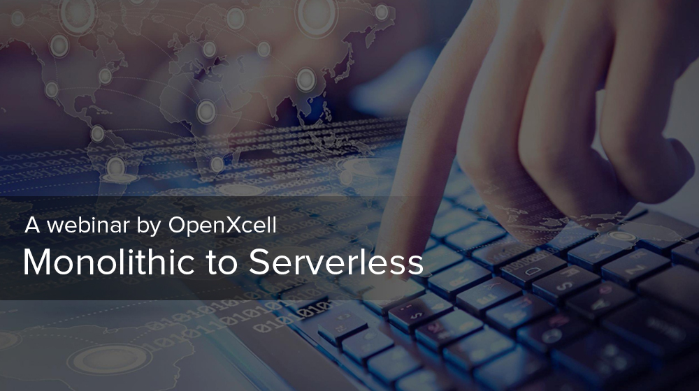 Monolithic to Serverless: A Second Webinar Hosted By OpenXcell