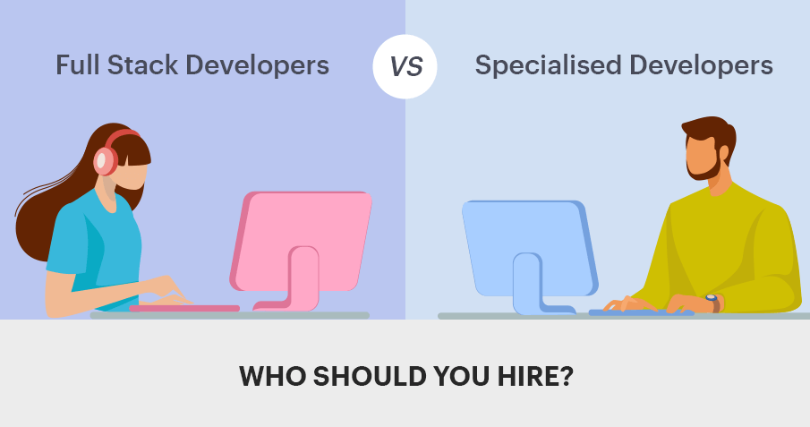 Full Stack developers Vs Specialized developers. Who should you hire in 2020?