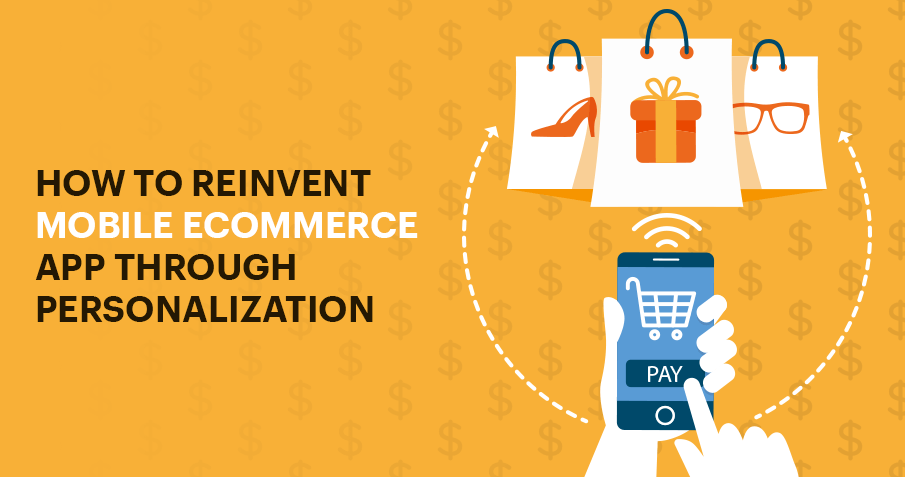How to reinvent Mobile eCommerce App through Personalization