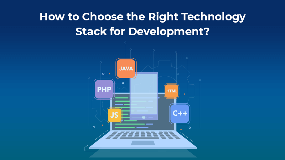 How to Choose the Right Technology Stack for Development?