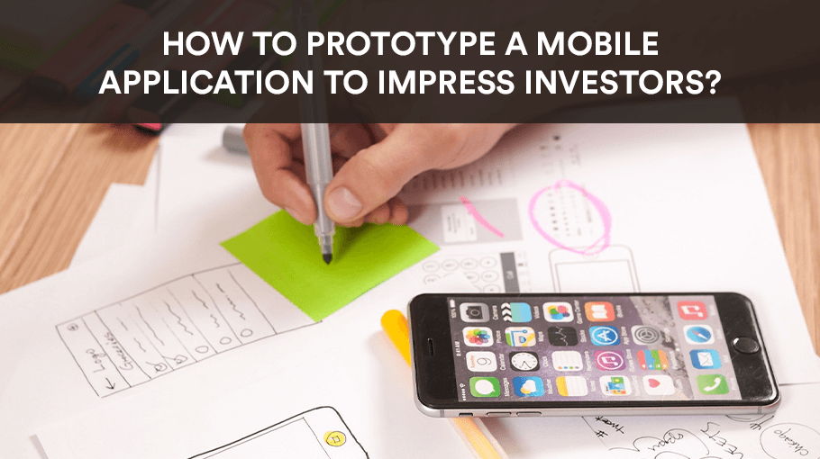 How to Prototype a Mobile Application to Impress Investors?