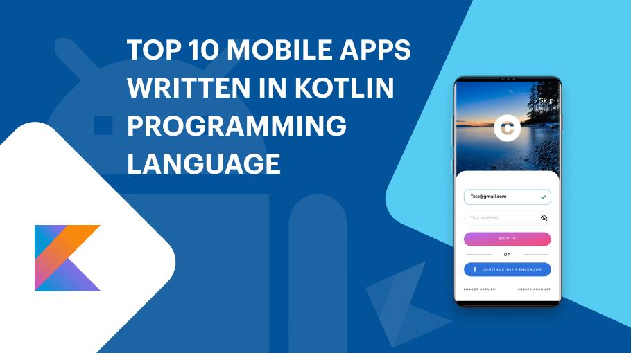 Top 10 Mobile Apps Written in Kotlin
