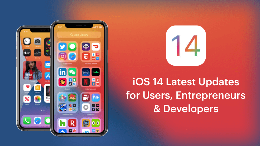 iOS 14 Latest Updates for Users, Entrepreneurs & Developers