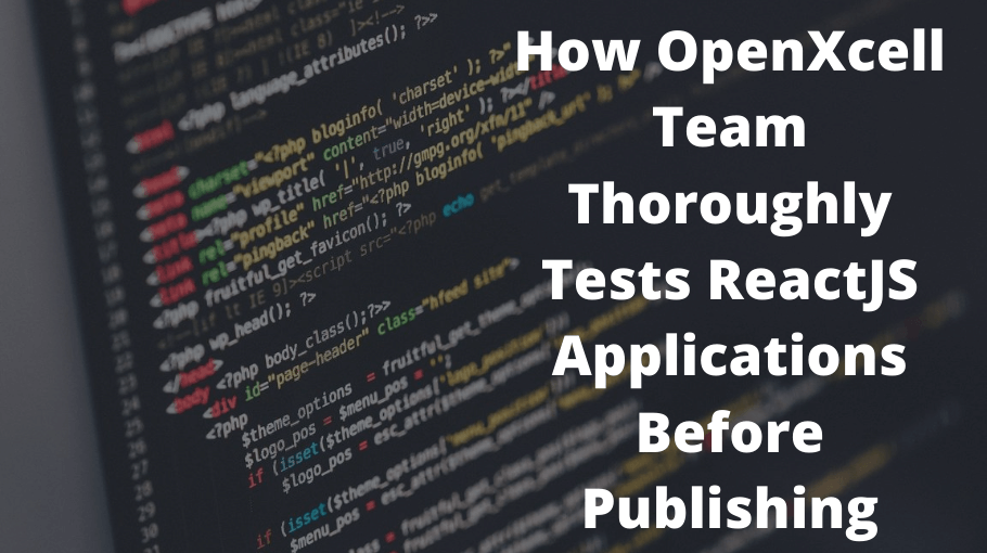 How OpenXcell Team Thoroughly Tests ReactJS Applications Before Publishing