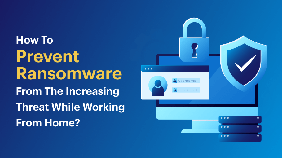 How to prevent Ransomware attacks from increasing threats while working from home?