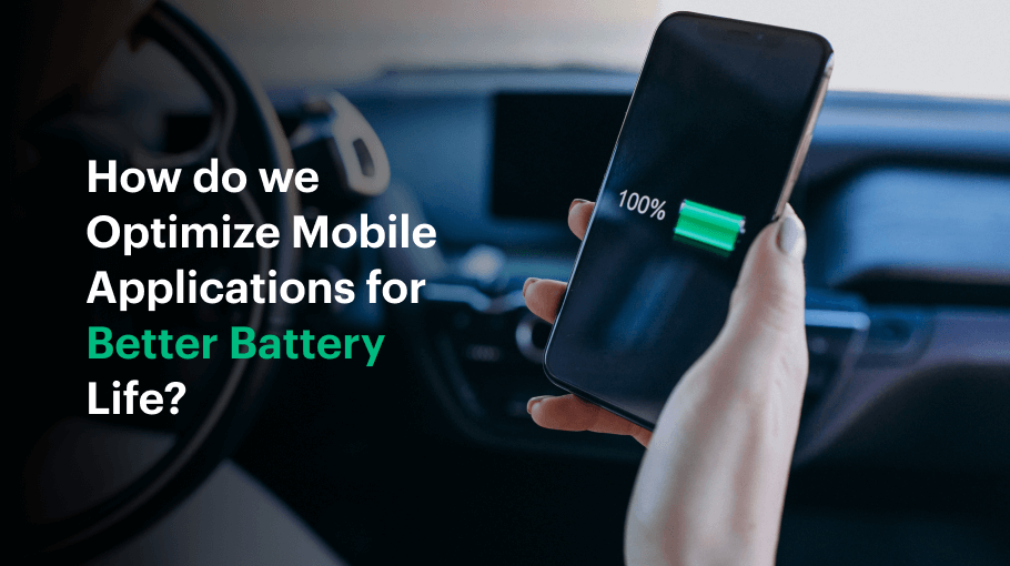 How do we Optimize Mobile Applications for Better Battery Life?