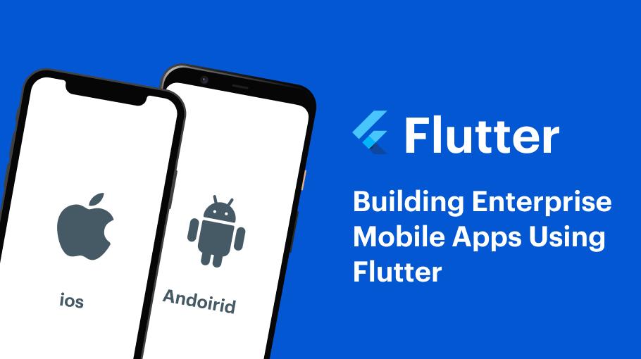 Building Enterprise Mobile Apps Using Flutter