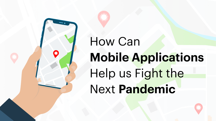 How Can Mobile Applications Help us Fight the Next Pandemic