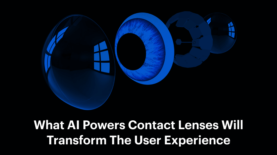 What AI-Powered contact lenses transform for the user experience