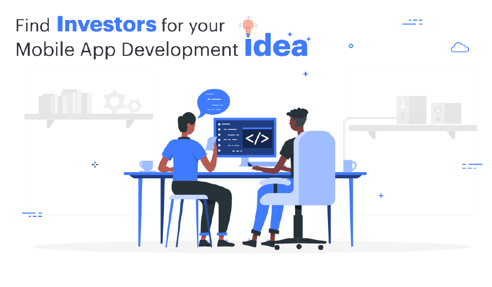 Find investors for your mobile app development idea.