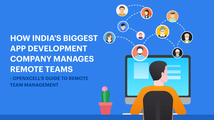 How India's biggest app development company manages remote teams – OpenXcell's guide to remote team management