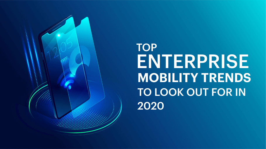 Top Enterprise Mobility Trends to Look Out for in 2020
