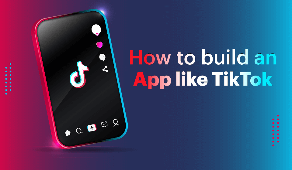 How to Make an App Like TikTok?